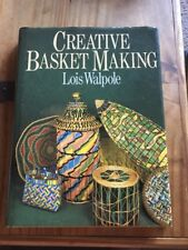 CREATIVE BASKET MAKING By Lois Walpole - Hardcover **Mint Condition**