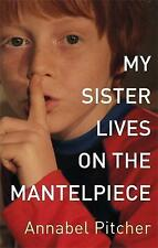 My Sister Lives on the Mantelpiece, By Annabel Pitcher,in Used but Acceptable co