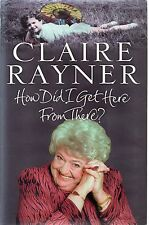 How Did I Get Here from There? by Claire Rayner (Hardback, 2003)