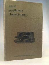 Dampfkessel; I. Teil: Flammrohr-Dampfkessel, bearbeitet von Ing. F. Wilcke Uhlan