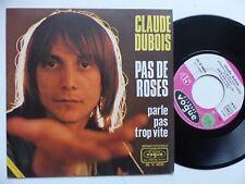 CLAUDE DUBOIS Pas de roses 45V 4030      RRR