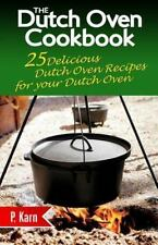 The Dutch Oven Cookbook : 25 Delicious Dutch Oven Recipes for Your Dutch Oven...