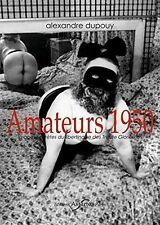 """Alexandre Dupouy - """"Amateurs 1950"""""""