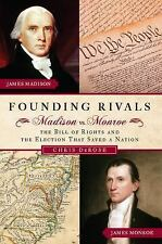 Founding Rivals: Madison vs. Monroe, The Bill of Rights, and The Election that S