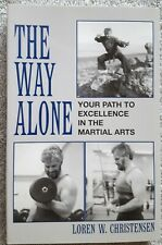 The Way Alone - Your Path to Excellence in Martial Arts by Loren W Christensen