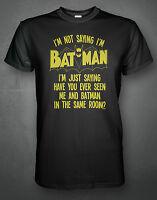I'm Not Saying I'm Batman - Superhero Fan T-Shirt (Funny, Comedy, Quality Item)