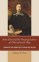 John Eliot and the Praying Indians of Massachusetts Bay: Communities and Connect
