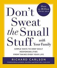 Don't Sweat the Small Stuff with Your Family: Simple Ways to Keep Daily Responsi