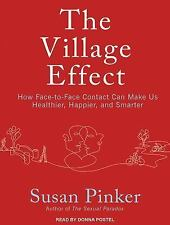 The Village Effect : How Face-To-Face Contact Can Make Us Healthier, Happier,...