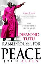 Rabble-Rouser For Peace: The Authorised Biography of Desmond Tutu by John Allen