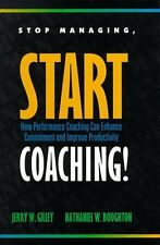 Stop Managing, Start Coaching!: How Performance Co