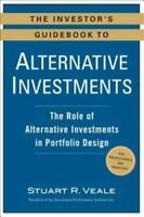 The Investor's Guidebook to Alternative Investments: The Role of Alternative In