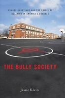 The Bully Society: School Shootings And The Crisis Of Bullying In America's S...