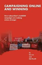 Campaigning Online and Winning : How LabourtStart's ActNOW Campaigns Are...