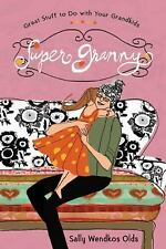 Super Granny: Great Stuff to Do with Your Grandkids by Olds, Sally Wendkos