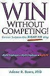 Win Without Competing!: Career Success the Right Fit Way (Capital Ideas for Busi