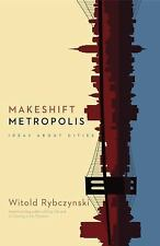Makeshift Metropolis : Ideas about Cities by Witold Rybczynski (2010)