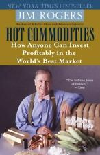Hot Commodities: How Anyone Can Invest Profitably in the World's Best Market by