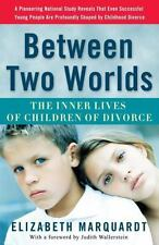 Between Two Worlds : The Inner Lives of Children of Divorce by Elizabeth Marquar