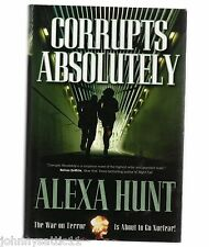 1st/1st Edition Corrupts Absolutely by Alexa Hunt (2005, Hardcover) 0765311496