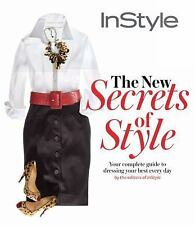 Instyle the New Secrets of Style : Your Complete Guide to Dressing Your Best...