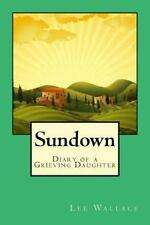 Sundown : The Story of What Dementia Does to a Family by Lee Wallace (2014,...