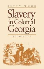 Slavery in Colonial Georgia, 1730-1775 by Betty Wood (2007, Paperback)