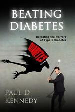 Beating Diabetes : How to Defeat the Horrors of Type 2 Diabetes (2014,...