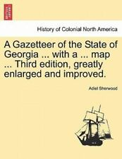 A Gazetteer Of The State Of Georgia ... With A ... Map ... Third Edition, Gre...
