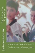 Tae Kon Do, el Profesor : El Tae Kwon Do en América by Jose Fonseca Sanchez...
