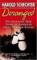 Deranged : The Shocking True Story of America's Most Fiendish Killer