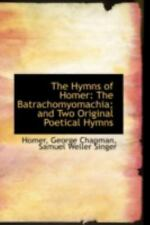 Hymns of Homer: The Batrachomyomachia; And Two Original Poetical Hymns
