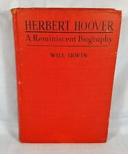 Herbert Hoover a Reminiscent Biography by Will Irwin~ HC 1928