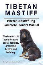 Tibetan Mastiff. Tibetan Mastiff Dog Complete Owners Manual. Tibetan Mastiff.