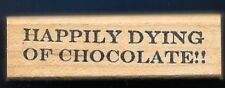 HAPPILY DYING OF CHOCOLATE!! Candy Card Words RRR wood mount Food Rubber Stamp