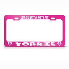 Life Is Better With My Yorkie Hot Pink Metal License Plate Frame Tag Holder