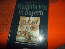 Bichler, Albert:  Wallfahrten in Bayern : Ein Führer zu 60 Gnadenstätten ;