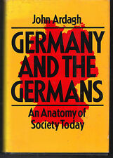Germany and the Germans : An Anatomy of Society Today by John Ardagh (1987)