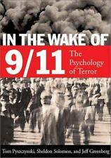 In the Wake of 9/11 : The Psychology of Terror by Sheldon Solomon, Thomas A....