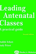 Leading Antenatal Classes, By Priest, Judy, Schott, Judith,in Used but Good cond