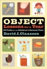 Object Lesson: Object Lessons for a Year : 52 Talks for the Children's Sermon T…