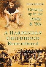 A Harpenden Childhood Remembered: Growing Up in the 1940s and 50s by John...