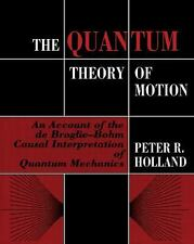 The Quantum Theory of Motion : An Account of the de Broglie-Bohm Causal...