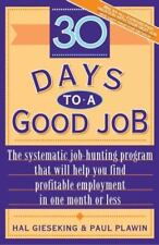 Thirty Days to a Good Job : The Systematic Job-Hunting Program That Will Help.