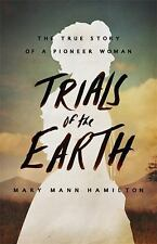 Trials of the Earth : The True Story of a Pioneer Woman by Mary Hamilton (2016,…