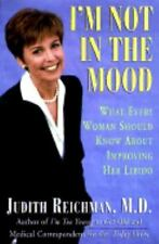 I'm Not in the Mood: What Every Woman Should Know About Improving Her Libido
