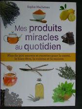 Mes produits miracles au quotidien - 300 recettes santé beauté - Macheteau 2014