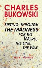 BUKOWSKI Sifting Through the Madness for the Word, the Line, the Way 1ST EDITION