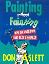 Painting Without Fainting: How the Pros Do It Fast, Easy & No Mess