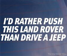 I'D RATHER PUSH THIS LAND ROVER THAN DRIVE A JEEP Funny Car/Van/Window Sticker